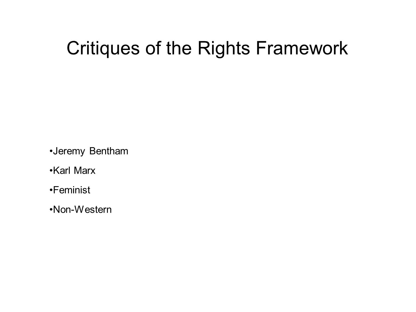Critiques of the Rights Framework Jeremy Bentham Karl Marx Feminist Non-Western