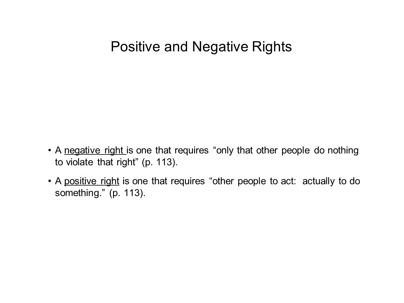 Positive and Negative Rights A negative right is one that requires only that other people do nothing to violate that right (p.