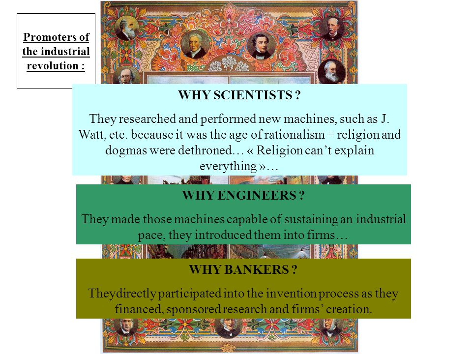 Promoters of the industrial revolution : WHY SCIENTISTS ? They researched and performed new machines, such as J. Watt, etc. because it was the age of
