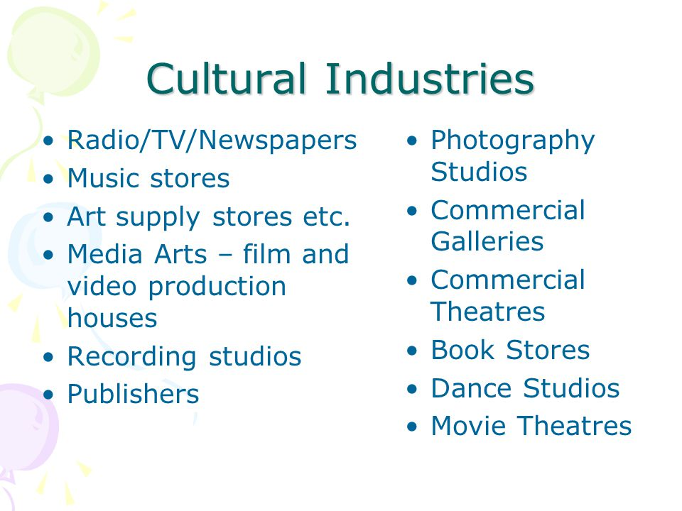 Cultural Industries Radio/TV/Newspapers Music stores Art supply stores etc.