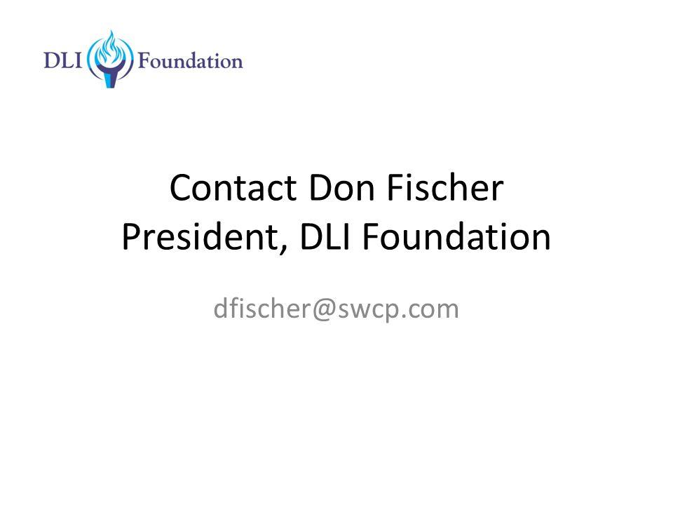 Contact Don Fischer President, DLI Foundation dfischer@swcp.com