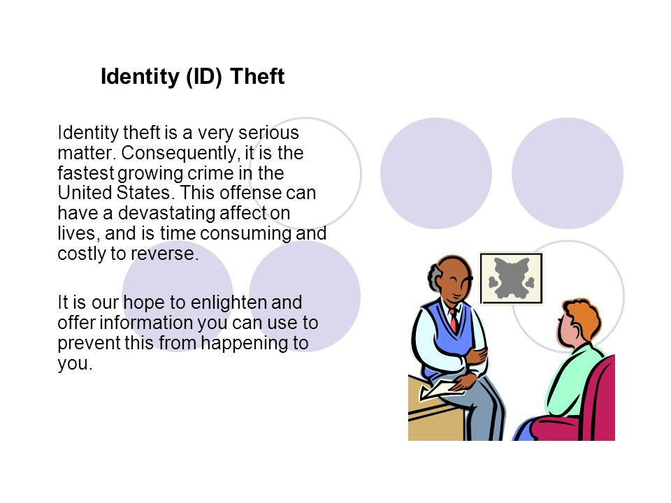 Identity (ID) Theft Identity theft is a very serious matter. Consequently, it is the fastest growing crime in the United States. This offense can have