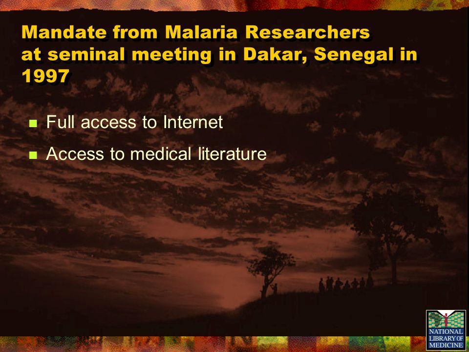 Mandate from Malaria Researchers at seminal meeting in Dakar, Senegal in 1997 Full access to Internet Access to medical literature