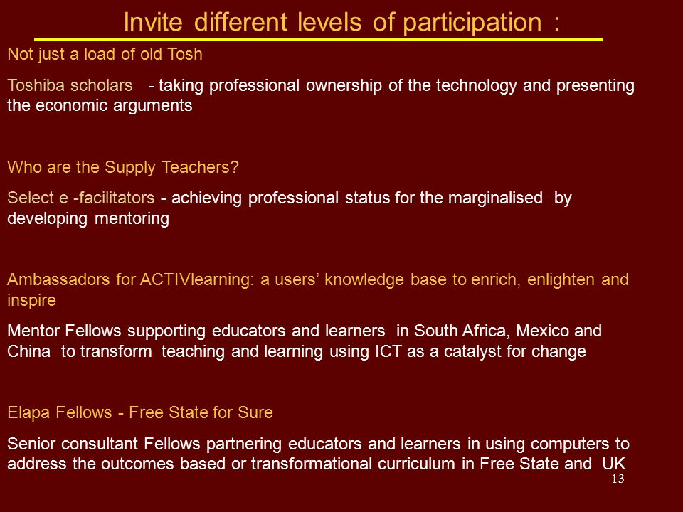 13 Invite different levels of participation : Not just a load of old Tosh Toshiba scholars - taking professional ownership of the technology and prese