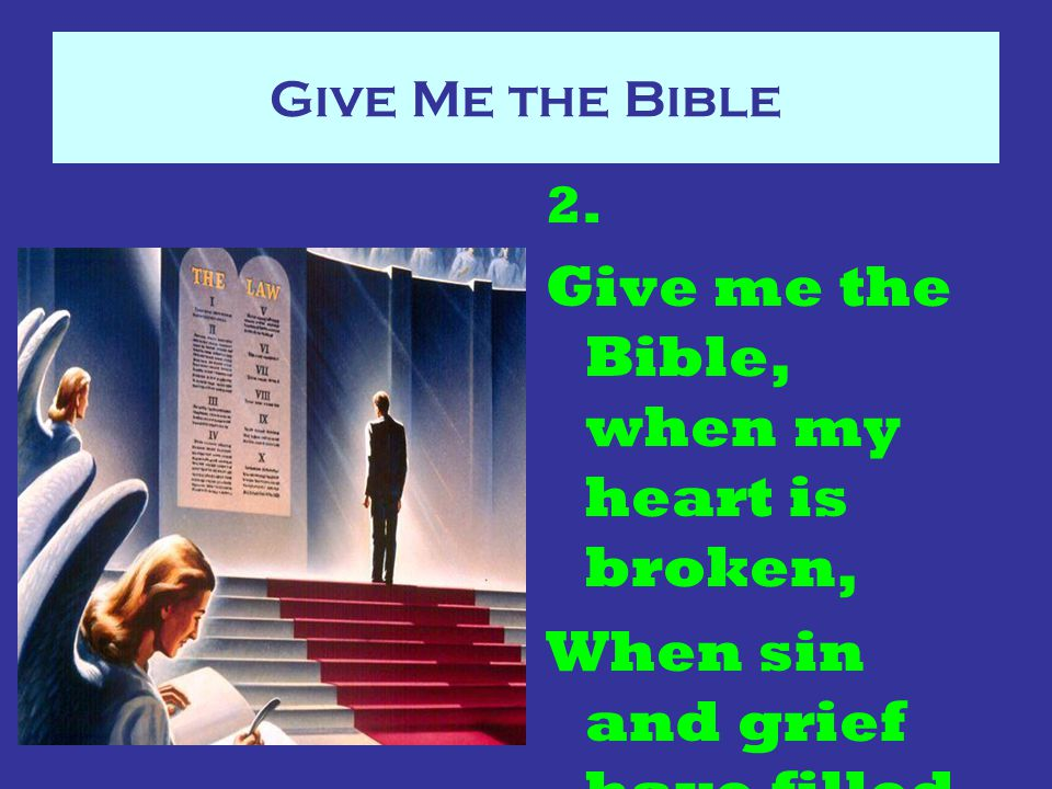 Give Me the Bible Give me the precious words by Jesus spoken, Hold up faith's lamp to show my Savior near.