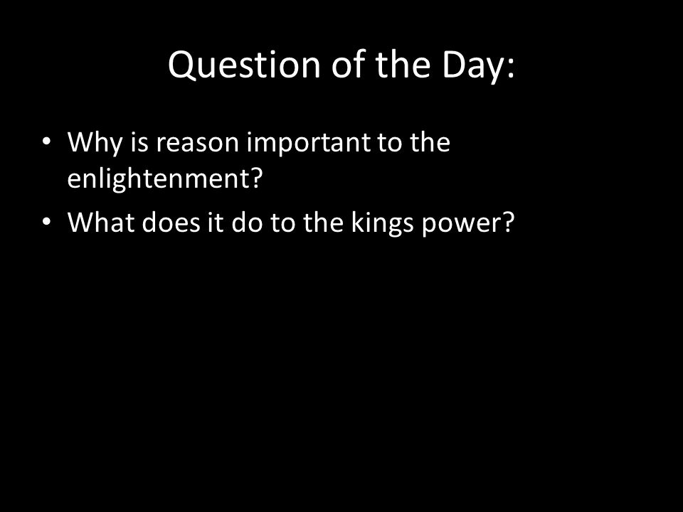 Question of the Day: Why is reason important to the enlightenment.