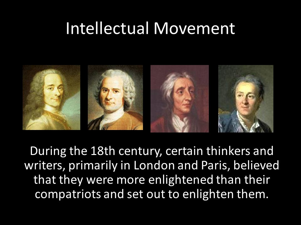 These thinkers believed that human reason could be used to combat ignorance, superstition, and tyranny and to build a better world.