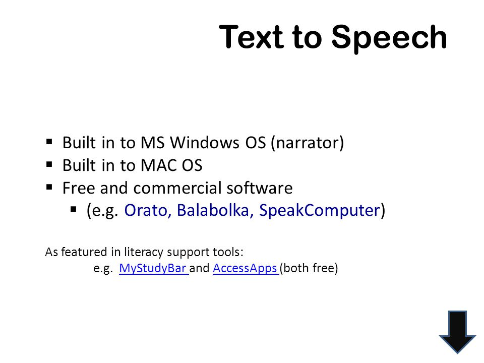 Text to Speech  Built in to MS Windows OS (narrator)  Built in to MAC OS  Free and commercial software  (e.g.
