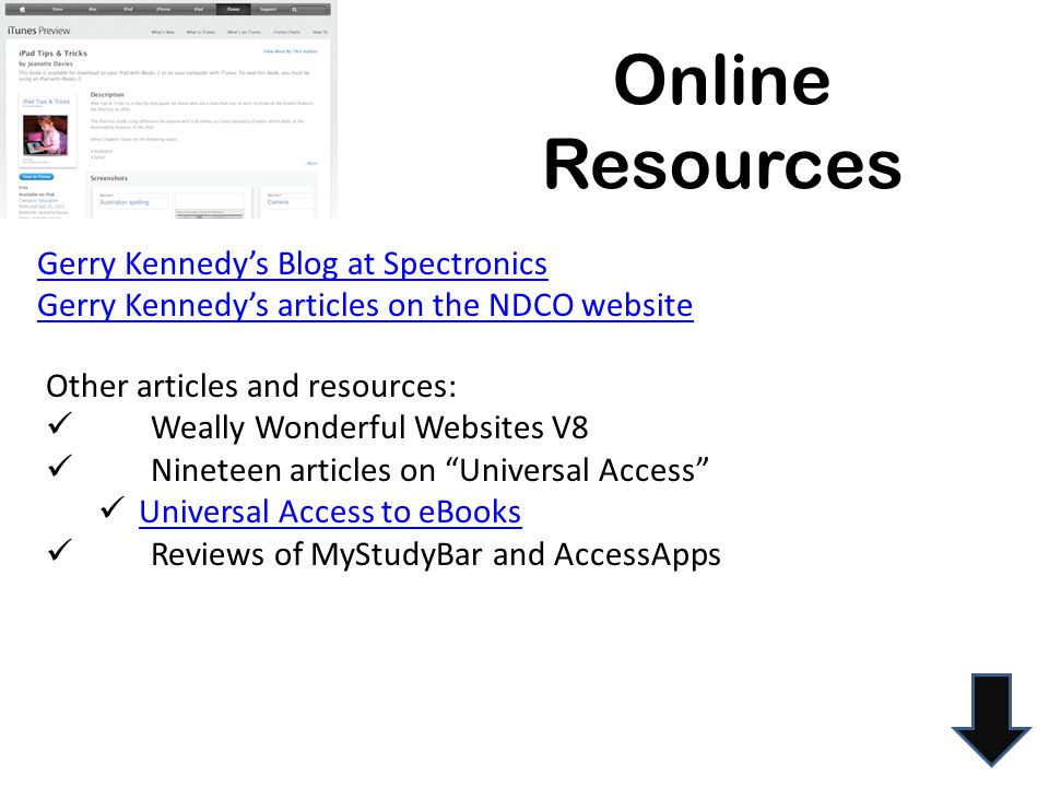 Online Resources Gerry Kennedy's Blog at Spectronics Gerry Kennedy's articles on the NDCO website Other articles and resources: Weally Wonderful Websites V8 Nineteen articles on Universal Access Universal Access to eBooks Reviews of MyStudyBar and AccessApps