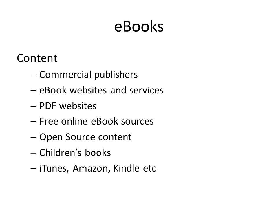 eBooks Content – Commercial publishers – eBook websites and services – PDF websites – Free online eBook sources – Open Source content – Children's books – iTunes, Amazon, Kindle etc