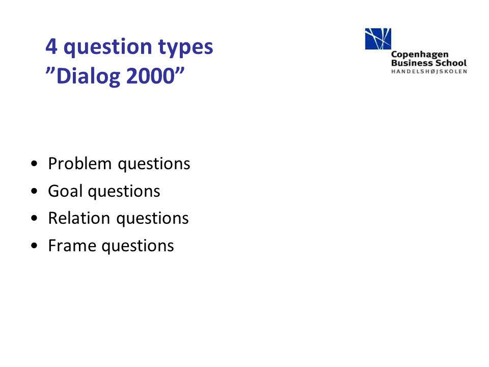 4 question types Dialog 2000 Problem questions Goal questions Relation questions Frame questions