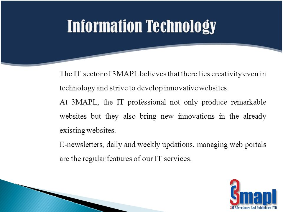 The IT sector of 3MAPL believes that there lies creativity even in technology and strive to develop innovative websites.