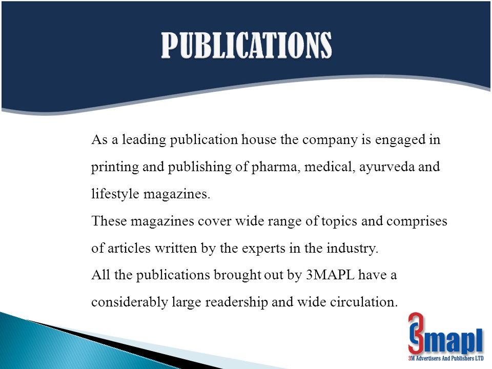 As a leading publication house the company is engaged in printing and publishing of pharma, medical, ayurveda and lifestyle magazines.