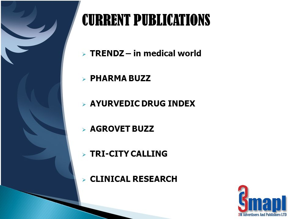 CURRENT PUBLICATIONS  TRENDZ – in medical world  PHARMA BUZZ  AYURVEDIC DRUG INDEX  AGROVET BUZZ  TRI-CITY CALLING  CLINICAL RESEARCH