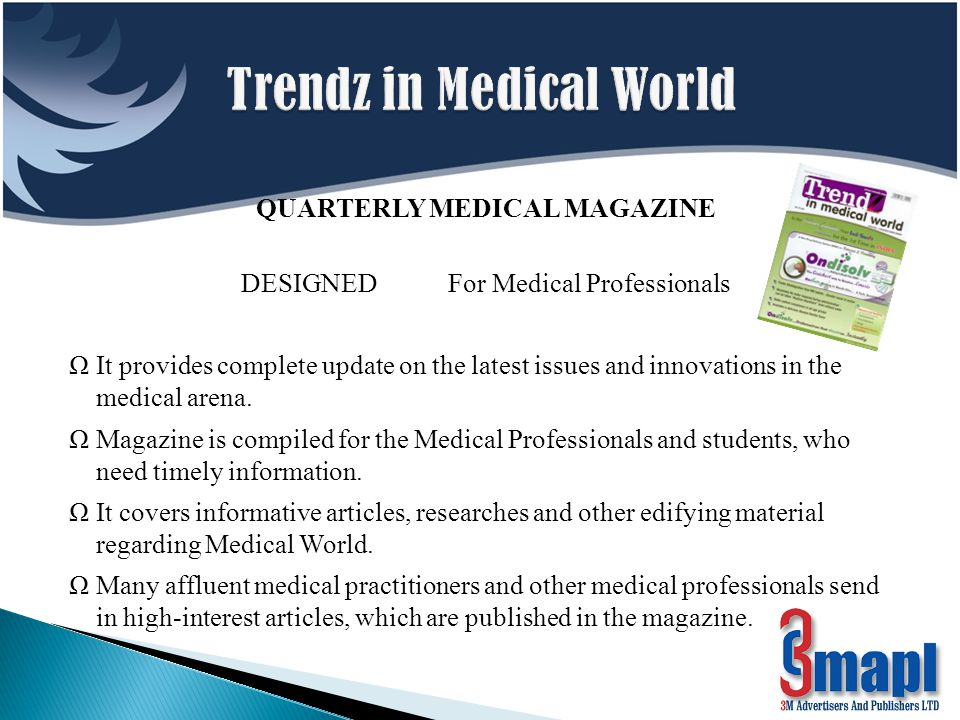 QUARTERLY MEDICAL MAGAZINE DESIGNED For Medical Professionals ΩIt provides complete update on the latest issues and innovations in the medical arena.
