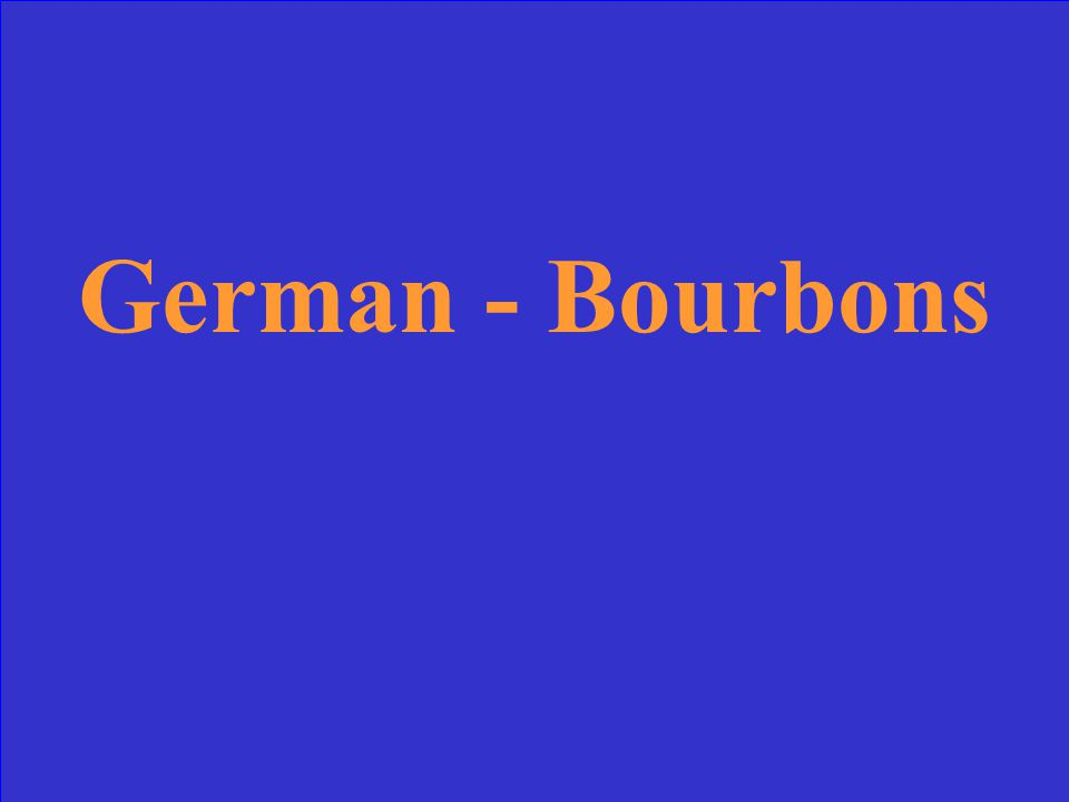 Which is incorrectly matched Russia – Romanovs England – Tudors Austria – Hapsburgs Germany - Bourbons