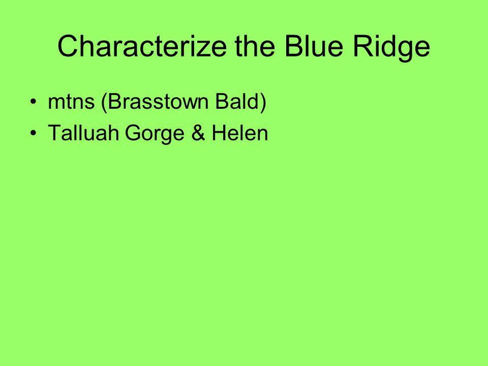 Characterize the Blue Ridge mtns (Brasstown Bald) Talluah Gorge & Helen
