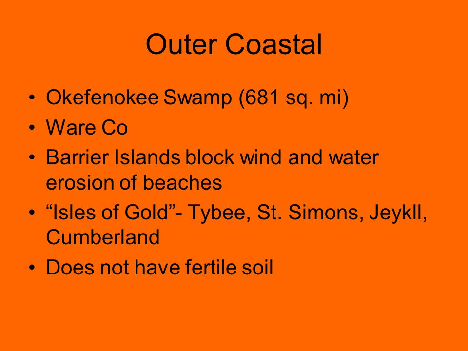 "Outer Coastal Okefenokee Swamp (681 sq. mi) Ware Co Barrier Islands block wind and water erosion of beaches ""Isles of Gold""- Tybee, St. Simons, Jeykll"