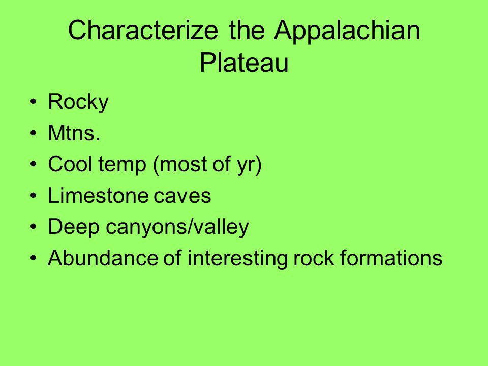 Characterize the Appalachian Plateau Rocky Mtns. Cool temp (most of yr) Limestone caves Deep canyons/valley Abundance of interesting rock formations