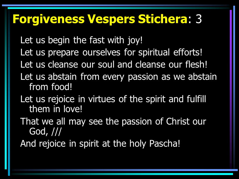Forgiveness Vespers Stichera: 3 Let us begin the fast with joy.