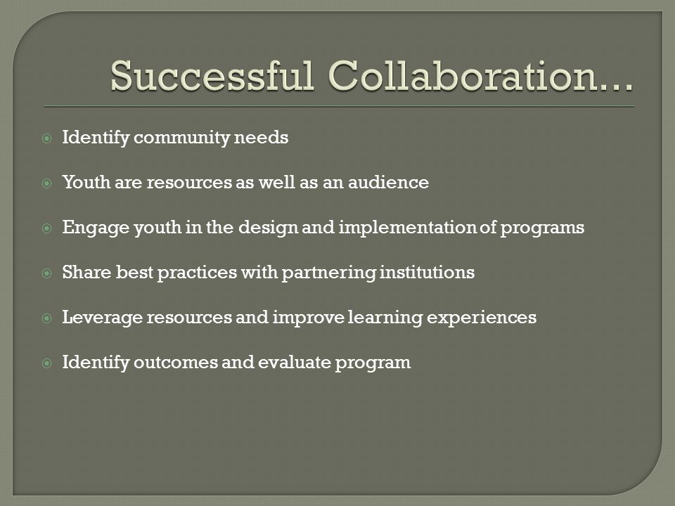  Identify community needs  Youth are resources as well as an audience  Engage youth in the design and implementation of programs  Share best pract