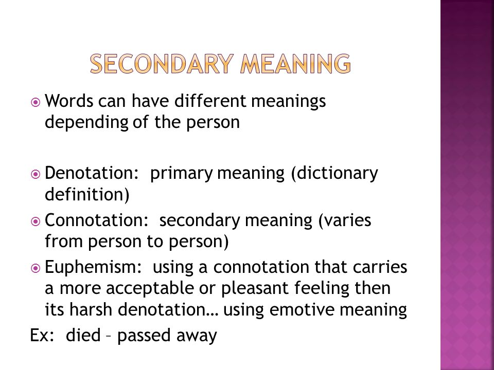  Words can have different meanings depending of the person  Denotation: primary meaning (dictionary definition)  Connotation: secondary meaning (va