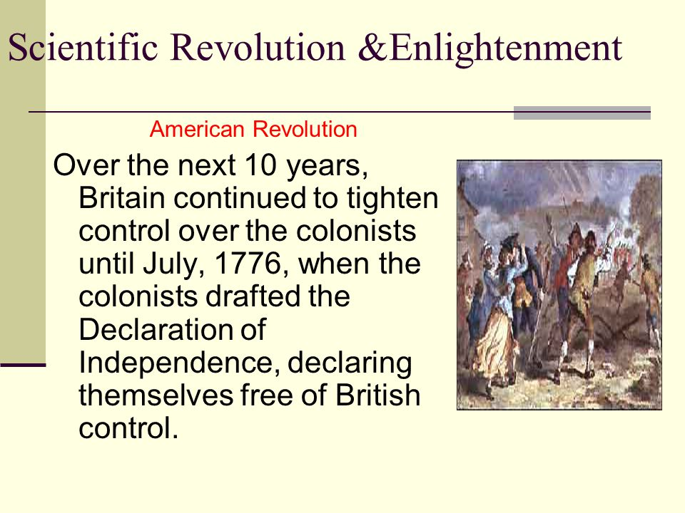 Scientific Revolution &Enlightenment Declaration of Independence *statement/ reasons for separation from England *declaring the Rights of Man/ Britain's failure to protect the rights *27 specific abuses by the king