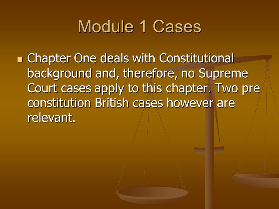 Module 1 Cases Chapter One deals with Constitutional background and, therefore, no Supreme Court cases apply to this chapter.
