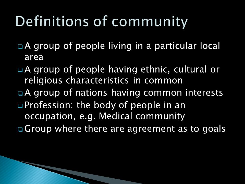  A group of people living in a particular local area  A group of people having ethnic, cultural or religious characteristics in common  A group of