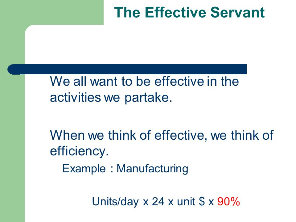 The Effective Servant We all want to be effective in the activities we partake.