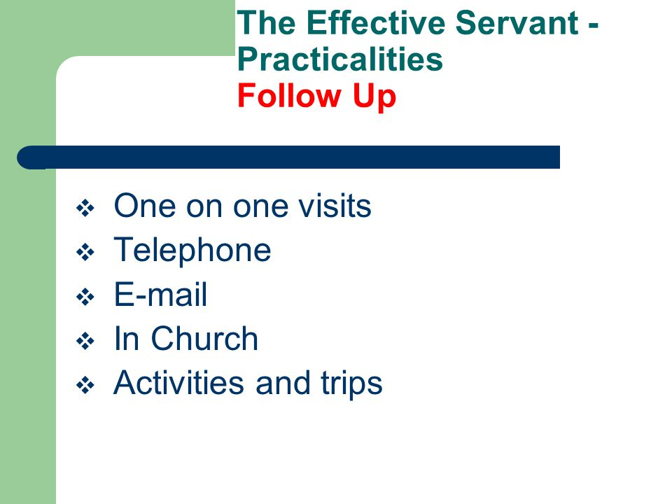 The Effective Servant - Practicalities Delivery  Always show benefits.