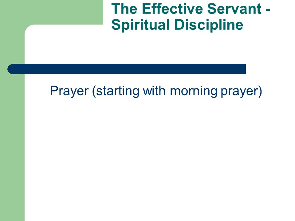The Effective Servant - Practicalities Follow Up  One on one visits  Telephone  E-mail  In Church  Activities and trips