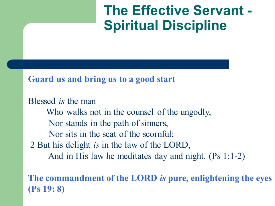 The Effective Servant - Summary  Must start then maintain a spiritual discipline.