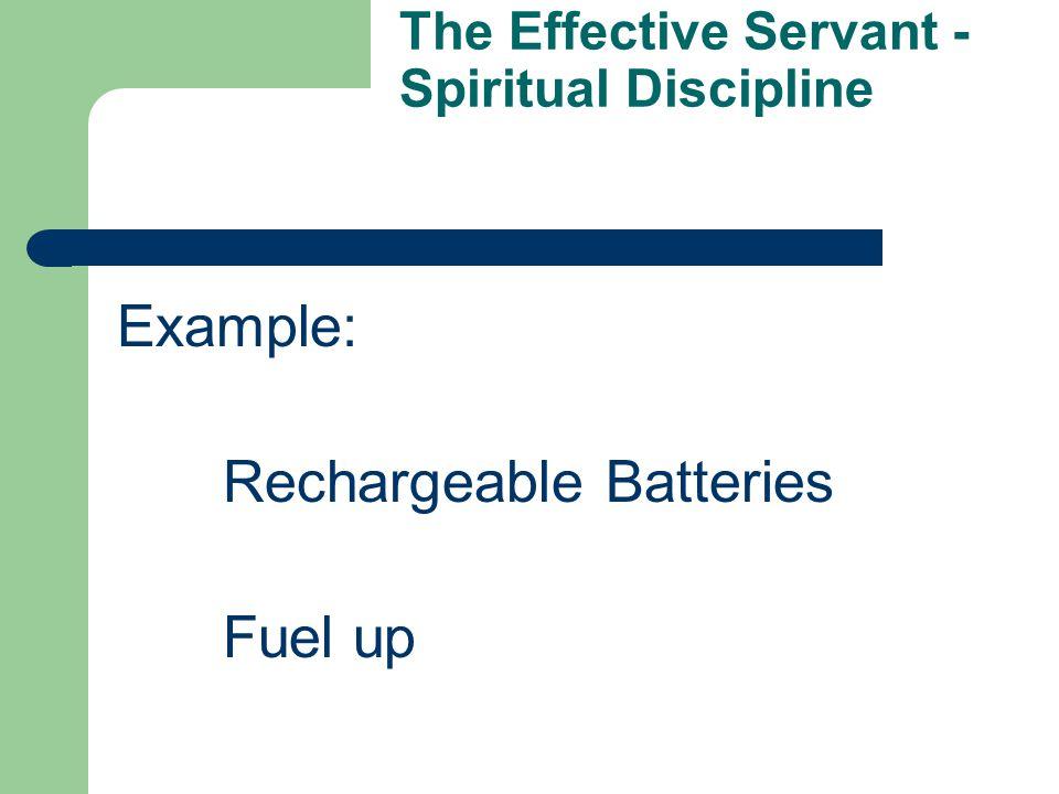 The Effective Servant - Spiritual Discipline Example: Rechargeable Batteries Fuel up