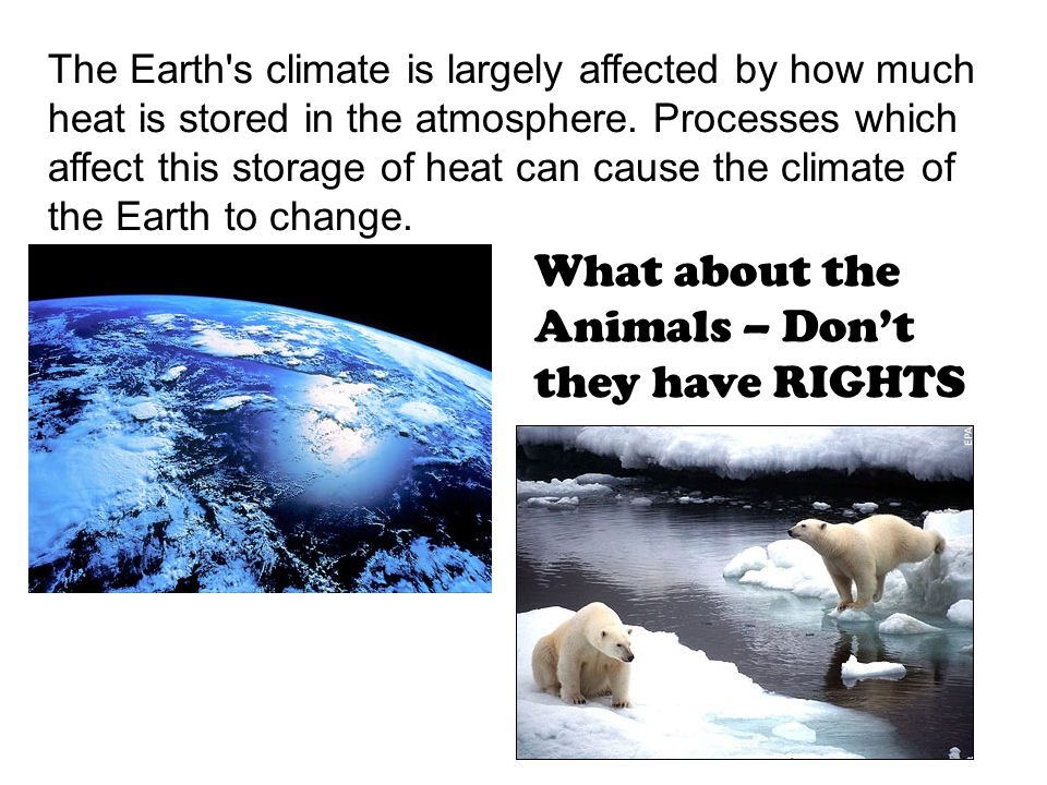 The Earth s climate is largely affected by how much heat is stored in the atmosphere.