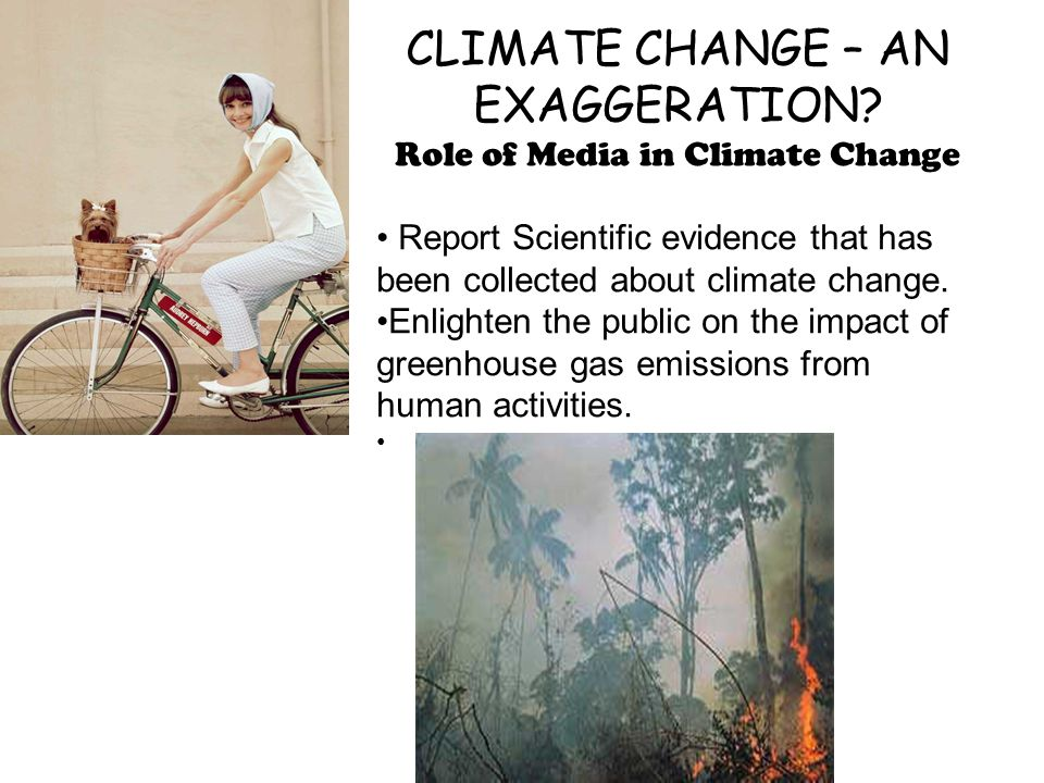 CLIMATE CHANGE – AN EXAGGERATION? Role of Media in Climate Change Report Scientific evidence that has been collected about climate change. Enlighten t