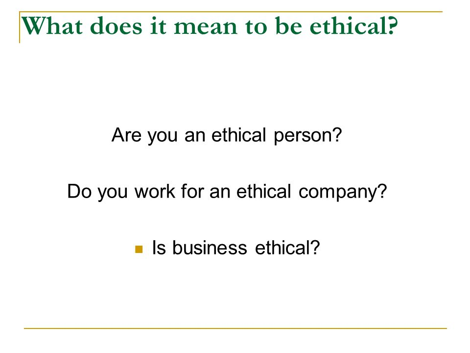 What does it mean to be ethical. Are you an ethical person.