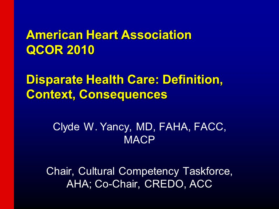 American Heart Association QCOR 2010 Disparate Health Care: Definition, Context, Consequences Clyde W.