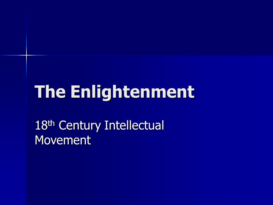 The Enlightenment 18 th Century Intellectual Movement