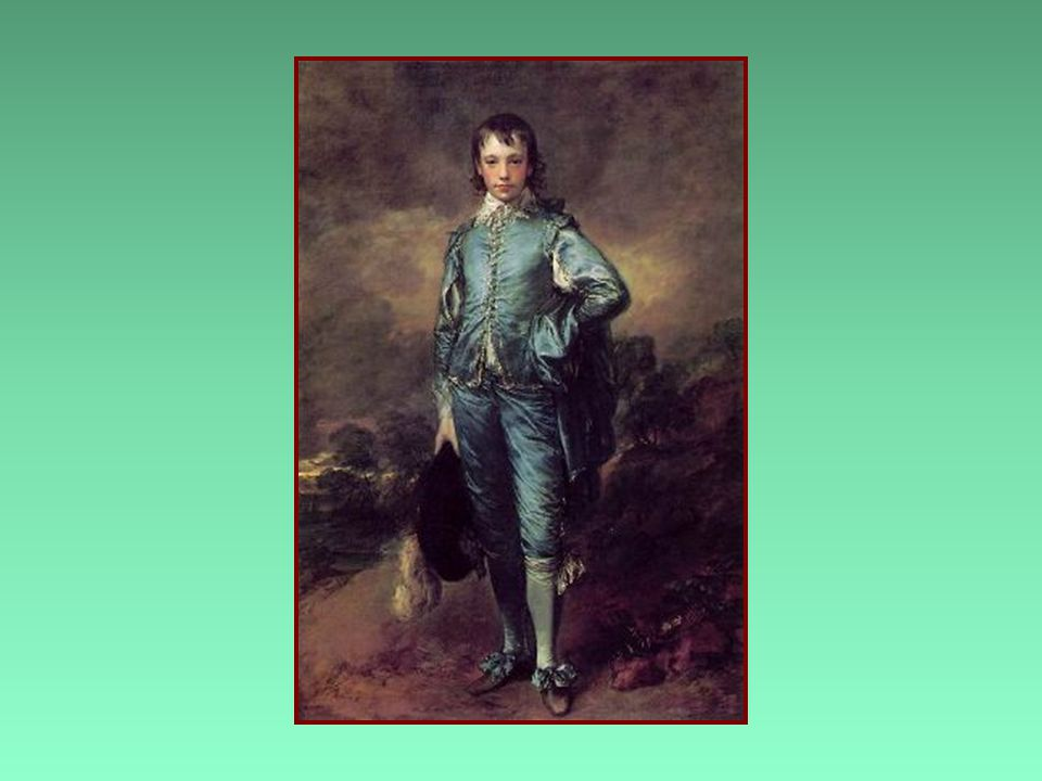 The Blue Boy Gainsborough, 1770 - England b Founding member of the Royal Academy b Elongated figures to make them seem regal b Posed them to make them