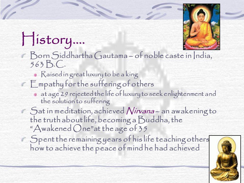 History…. Born Siddhartha Gautama – of noble caste in India, 563 B.C.