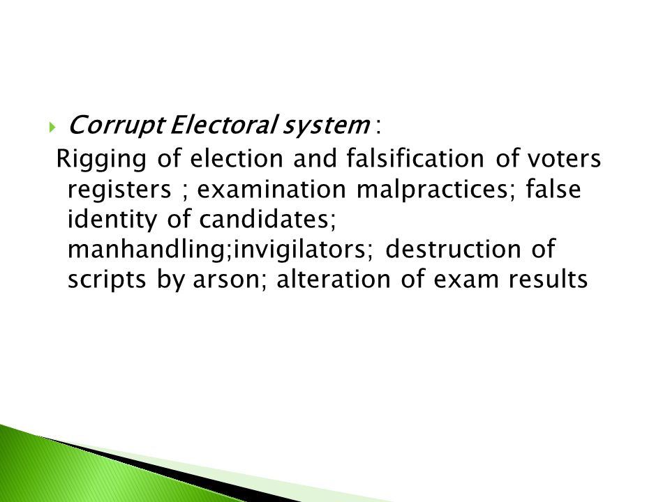 Corrupt Electoral system : Rigging of election and falsification of voters registers ; examination malpractices; false identity of candidates; manha