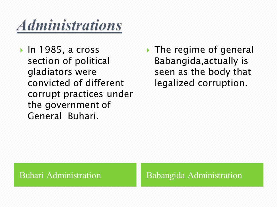 Buhari AdministrationBabangida Administration  In 1985, a cross section of political gladiators were convicted of different corrupt practices under t