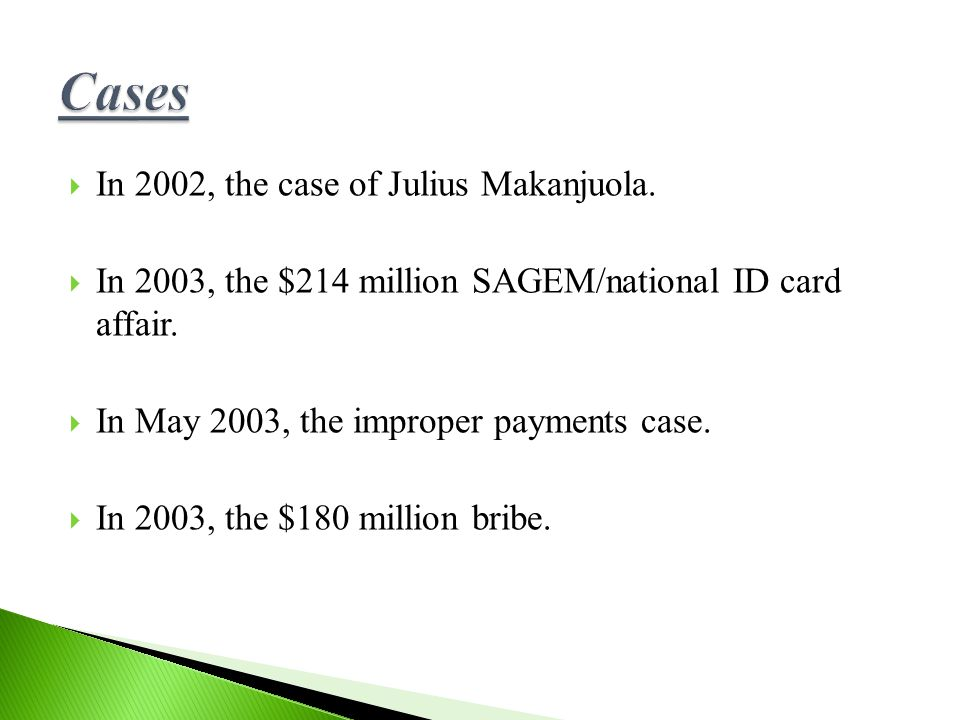  In 2002, the case of Julius Makanjuola.  In 2003, the $214 million SAGEM/national ID card affair.  In May 2003, the improper payments case.  In 2