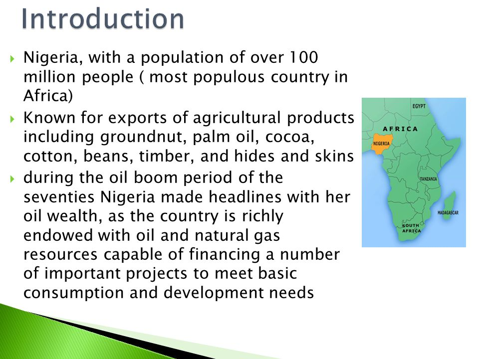  Nigeria, with a population of over 100 million people ( most populous country in Africa)  Known for exports of agricultural products including grou