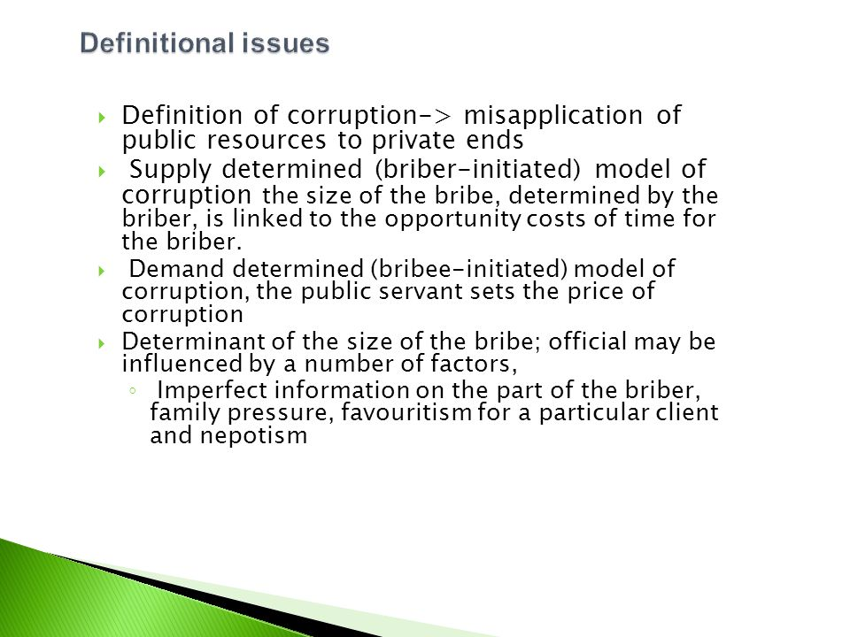  Definition of corruption-> misapplication of public resources to private ends  Supply determined (briber-initiated) model of corruption the size of
