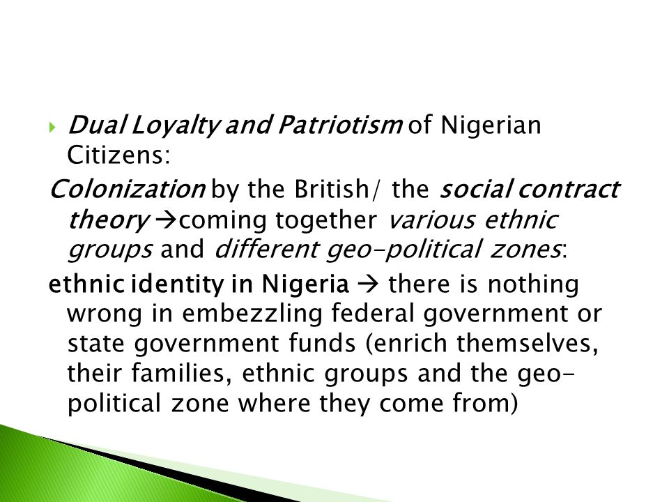  Dual Loyalty and Patriotism of Nigerian Citizens: Colonization by the British/ the social contract theory  coming together various ethnic groups an