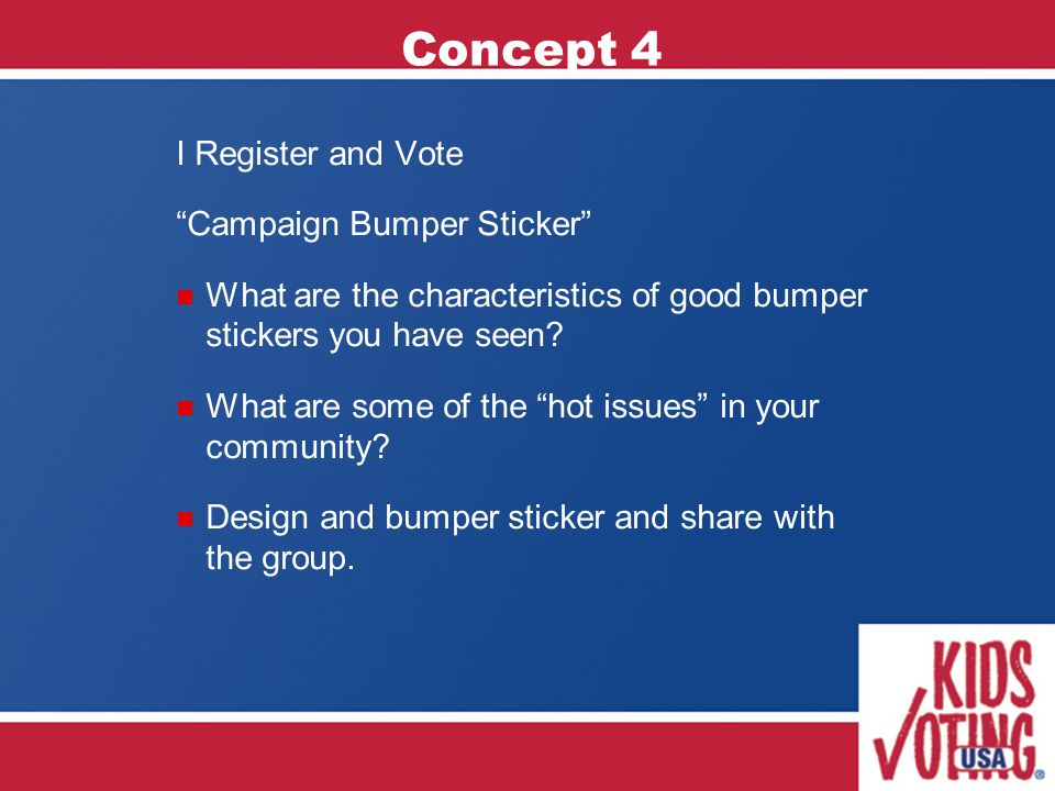 Concept 4 I Register and Vote Campaign Bumper Sticker What are the characteristics of good bumper stickers you have seen.