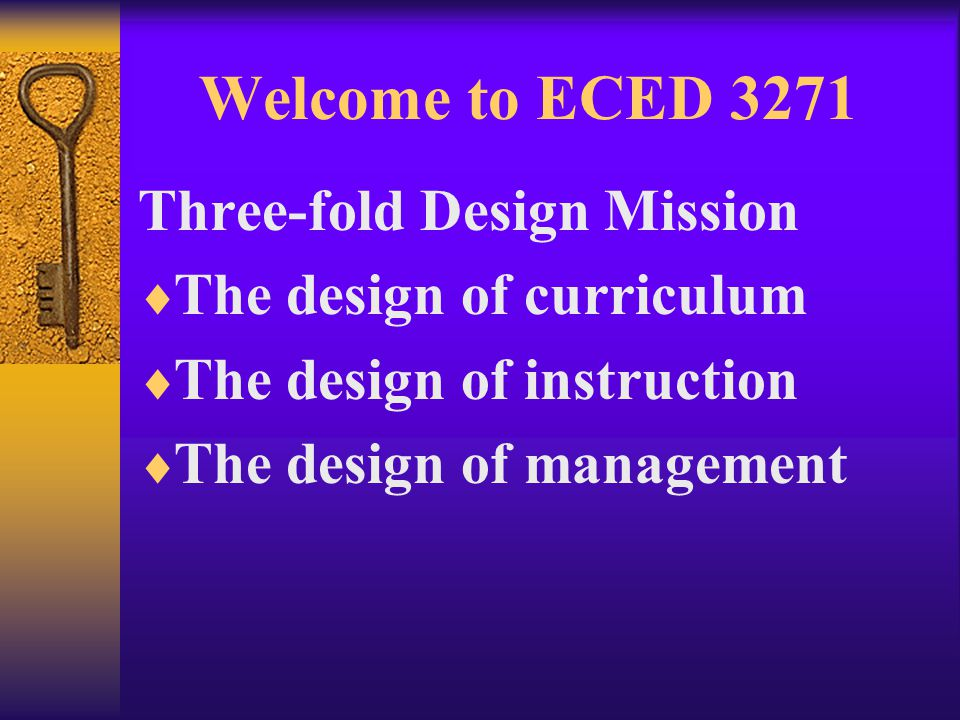 Welcome to ECED 3271  Curriculum is a set of prescribed experiences that will enhance learning.