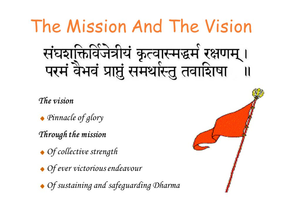The Mission And The Vision The vision Pinnacle of glory Through the mission Of collective strength Of ever victorious endeavour Of sustaining and safeguarding Dharma